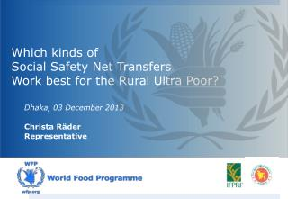 Which kinds of  Social Safety Net Transfers  Work  b est for the Rural Ultra Poor?