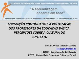 Prof. Dr. Oséias Santos de Oliveira oseiass@utfpr.edu.br DEPED – Departamento de Educação