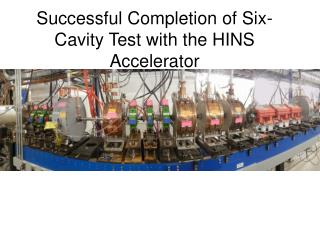 Successful Completion of Six-Cavity Test with the HINS Accelerator