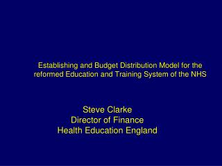 Steve Clarke Director of Finance Health Education England