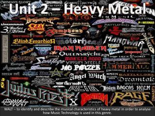 Unit 2 – Heavy Metal