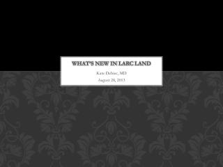What's new in  larc  land