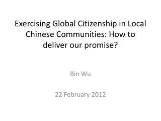 Exercising Global Citizenship in Local Chinese Communities: How to deliver our promise?