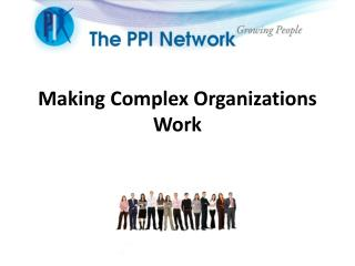Making Complex  Organizations  Work