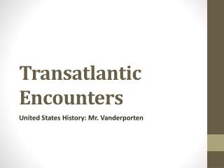 Transatlantic Encounters
