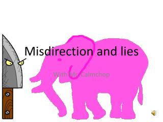 Misdirection and lies