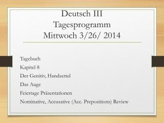 Deutsch III  Tagesprogramm Mittwoch 3/26/ 2014
