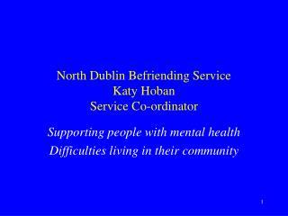 North Dublin Befriending Service Katy Hoban  Service Co-ordinator