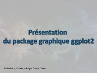 Présentation  du package graphique ggplot2