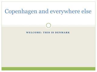 Copenhagen and everywhere else