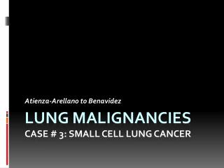 LUNG MALIGNANCIES CASE # 3: Small CELL LUNG CANCER