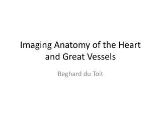 Imaging Anatomy of the Heart and Great Vessels