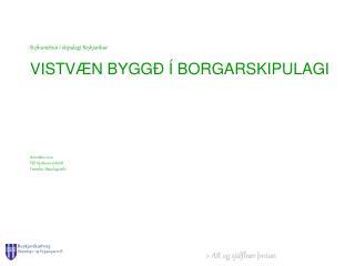 Stefnumótun í skipulagi Reykjavíkur VISTVÆN BYGGÐ Í BORGARSKIPULAGI Nóvember 2010