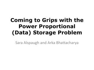 Coming to Grips with the  Power Proportional (Data) Storage  Problem