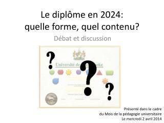 Le diplôme en 2024:  quelle forme, quel contenu?