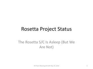 Rosetta Project Status