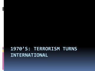 1970's: Terrorism Turns International