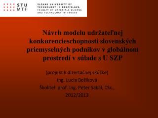 (projekt k dizertačnej skúške) Ing. Lucia Božiková  Školitel: prof. Ing. Peter Sakál, CSc.,