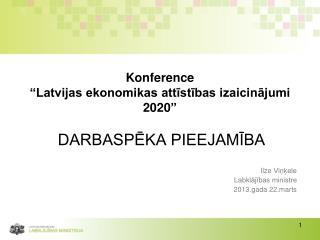 """K onference  """"Latvijas ekonomikas attīstības izaicinājumi 2020"""" DARBASPĒKA PIEEJAMĪBA"""