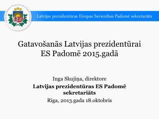Gatavo�an?s Latvijas prezident?rai ES Padom?  2015.gad?