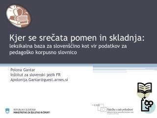 Polona Gantar Inštitut za slovenski jezik FR Apolonija.Gantar@guest.arnes.si