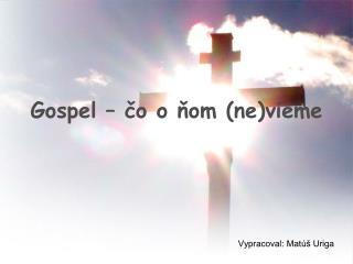 Gospel – čo oňom (ne)vieme