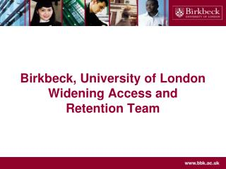 Birkbeck, University of London Widening Access and Retention Team