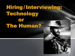 Hiring / Interviewing:  Technology        or  The Human?