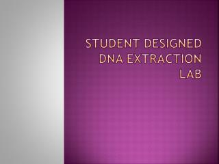 Student Designed DNA Extraction Lab