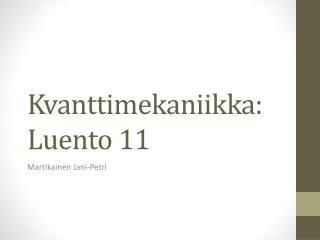 Kvanttimekaniikka :  Luento  11