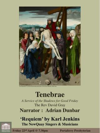 Tenebrae A Service of the Shadows for Good Friday The Rev David Gray Narrator : Adrian  Dunbar