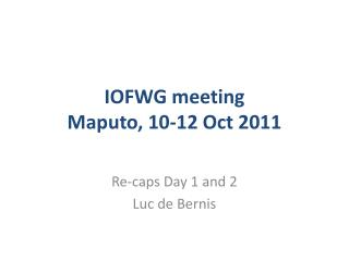 IOFWG meeting  Maputo, 10-12 Oct 2011