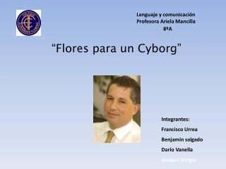 """""""Flores para un  Cyborg """""""