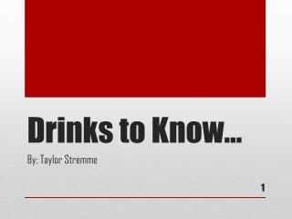 Drinks to Know…