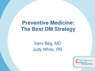 Sami B g, MD  Judy White, RN
