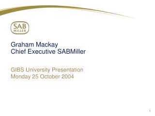 Graham Mackay Chief Executive SABMiller