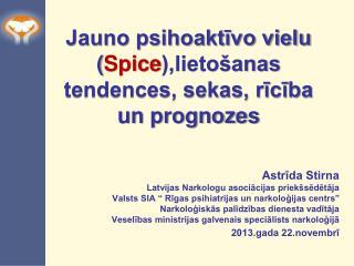 Jauno psihoaktīvo vielu ( Spice ),lietošanas tendences, sekas, rīcība un prognozes