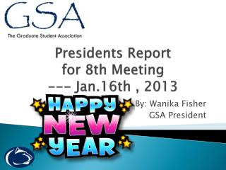 Presidents Report  for  8 th Meeting  --- Jan.16th , 2013