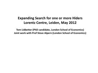 Expanding Search for one or more  Hiders Lorentz Centre, Leiden, May 2012