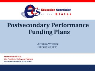 Postsecondary Performance Funding Plans Cheyenne, Wyoming February 20, 2014 Matt Gianneschi, Ph.D.