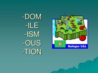 -DOM -ILE -ISM -OUS -TION