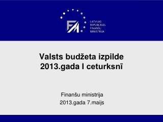 Valsts  budžeta  izpilde  2013.gada  I ceturksnī