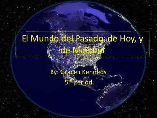 El Mundo del Pasado, de Hoy, y de Mañana
