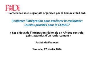 Conférence  sous-régionale  organisée par la  Cemac  et la  Ferdi