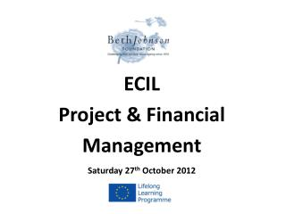 ECIL Project & Financial Management Saturday 27 th  October 2012