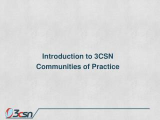 Introduction to 3CSN  Communities of Practice