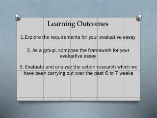 1.Explore the requirements for your evaluative essay