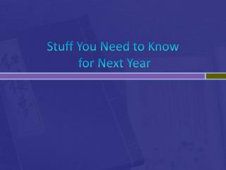 Stuff You Need to Know  for Next Year