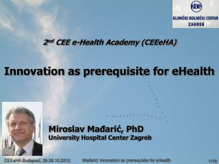 2 nd  CEE e-Health Academy (CEEeHA) Innovation as prerequisite for eHealth