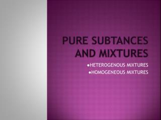 PURE SUBTANCES AND MIXTURES